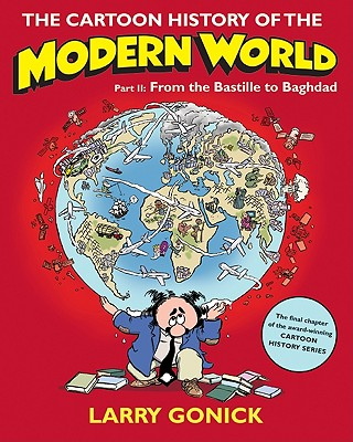 The Cartoon History of the Modern World By Gonick, Larry
